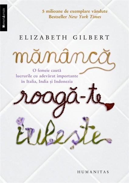 Mănâncă, roagă-te, iubește, Elizabeth Gilbert
